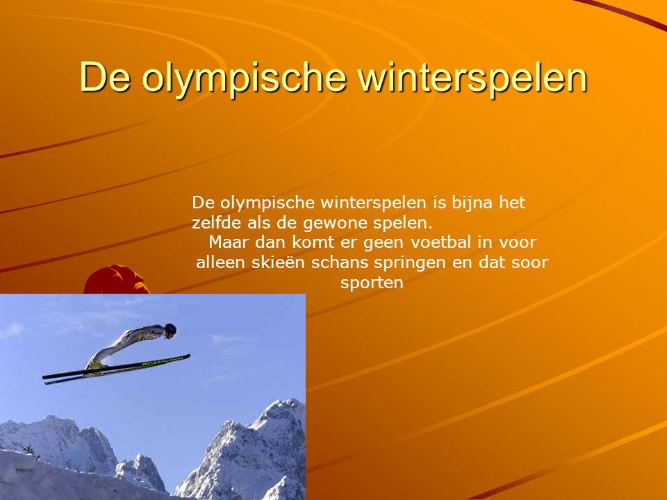 De olympische winterspelen De olympische winterspelen is bijna het zelfde als de gewone spelen. Maar dan komt er geen voetbal in voor alleen skieën sc