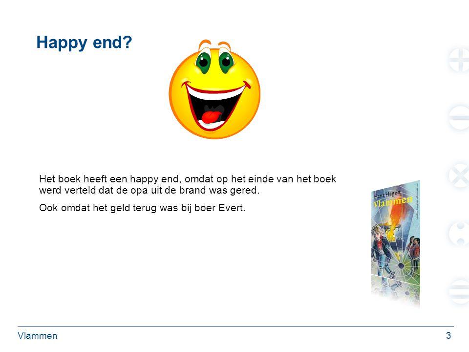 Vlammen3 Happy end? Het boek heeft een happy end, omdat op het einde van het boek werd verteld dat de opa uit de brand was gered. Ook omdat het geld t