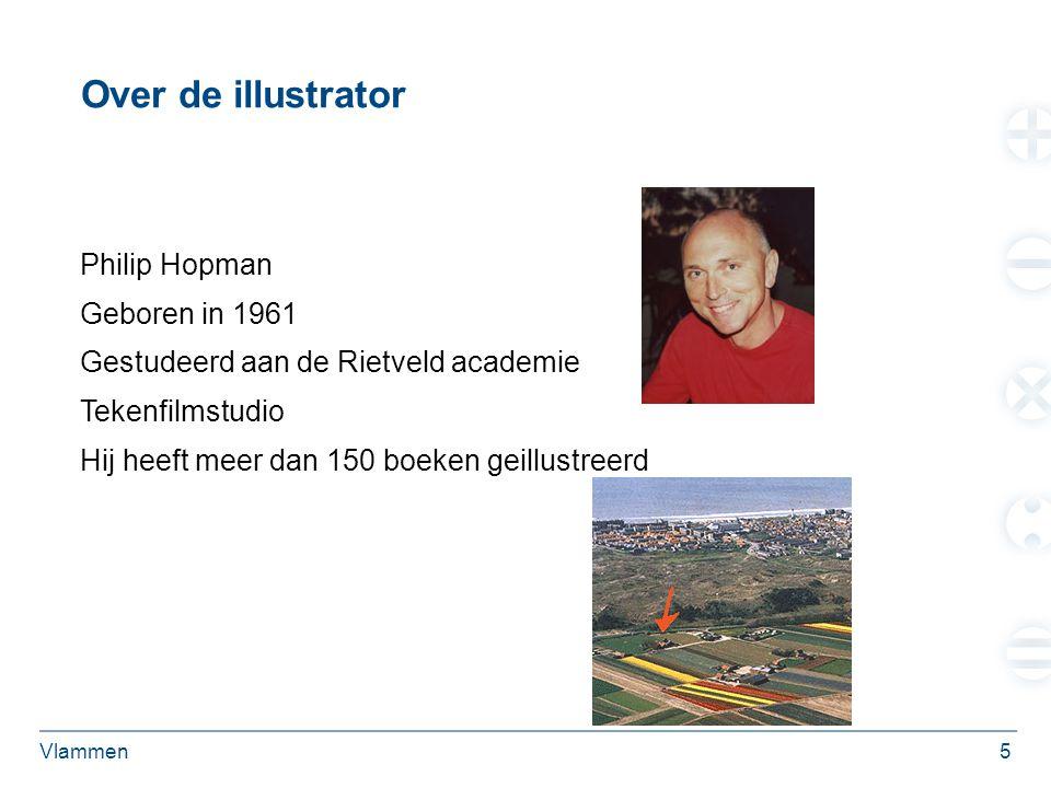 Vlammen5 Over de illustrator Philip Hopman Geboren in 1961 Gestudeerd aan de Rietveld academie Tekenfilmstudio Hij heeft meer dan 150 boeken geillustreerd