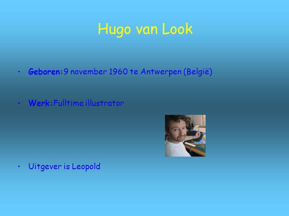 Hugo van Look Geboren:9 november 1960 te Antwerpen (België) Werk:Fulltime illustrator Uitgever is Leopold