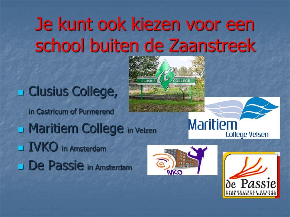 Je kunt ook kiezen voor een school buiten de Zaanstreek Clusius College, Clusius College, in Castricum of Purmerend Maritiem College in Velzen Maritiem College in Velzen IVKO in Amsterdam IVKO in Amsterdam De Passie in Amsterdam De Passie in Amsterdam