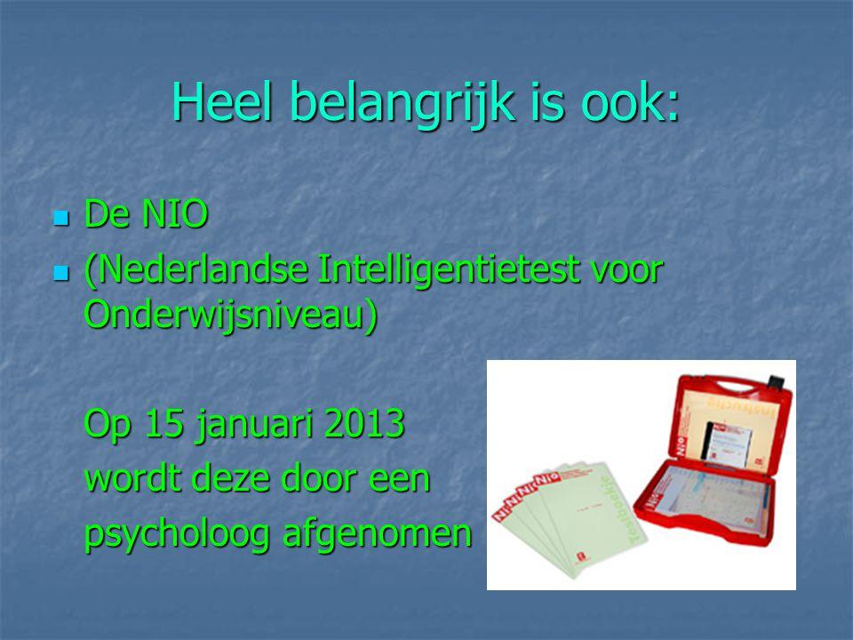 Heel belangrijk is ook: De NIO De NIO (Nederlandse Intelligentietest voor Onderwijsniveau) (Nederlandse Intelligentietest voor Onderwijsniveau) Op 15 januari 2013 wordt deze door een psycholoog afgenomen
