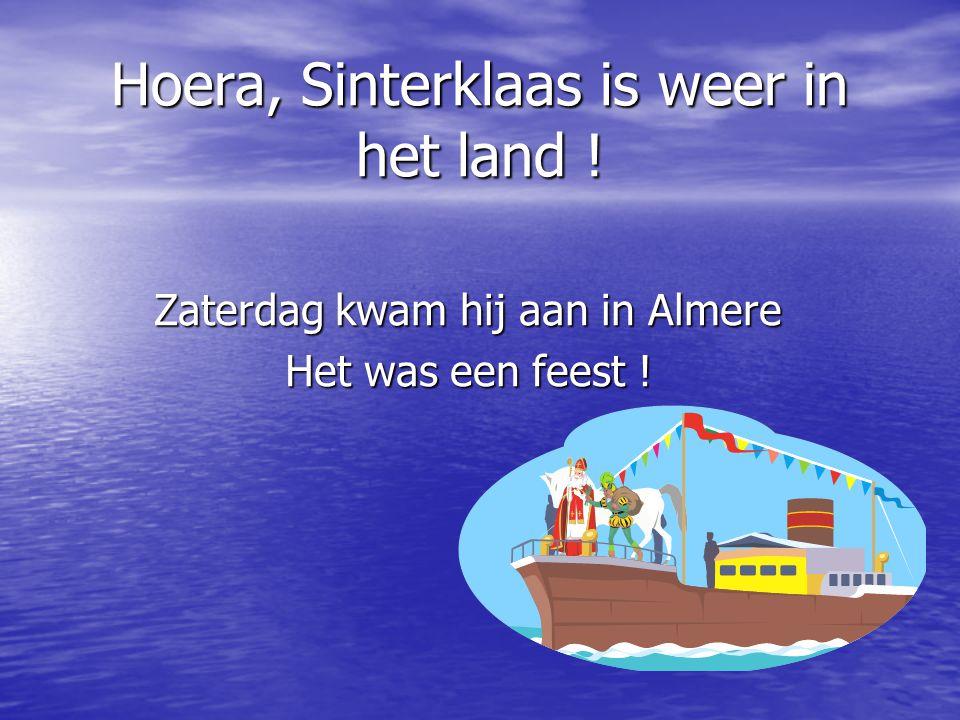 Hoera, Sinterklaas is weer in het land ! Zaterdag kwam hij aan in Almere Het was een feest !