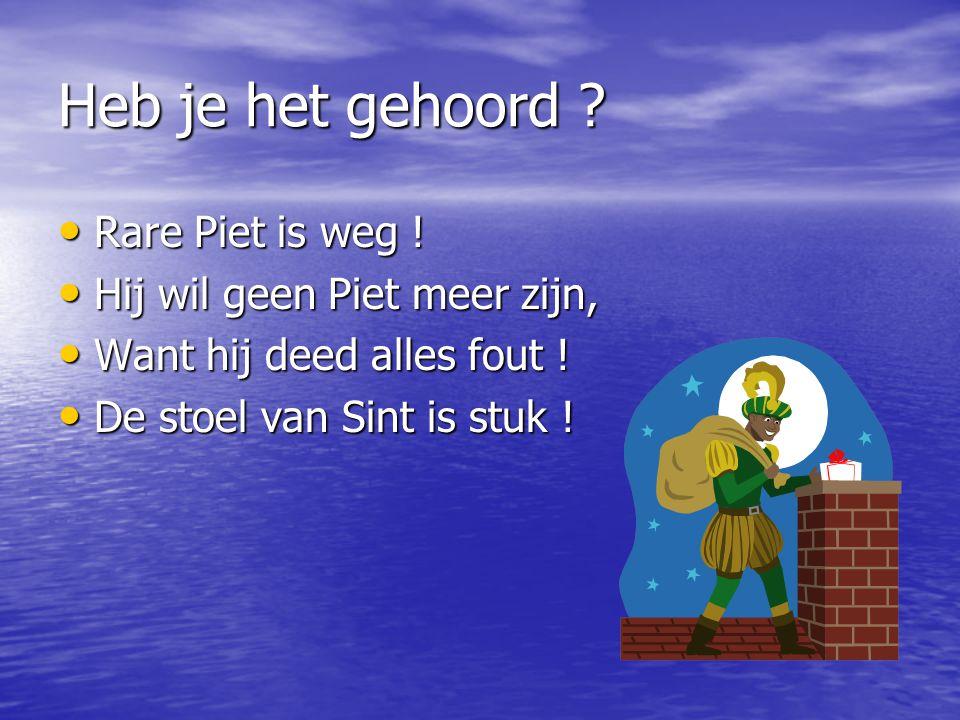 Heb je het gehoord . Rare Piet is weg . Rare Piet is weg .
