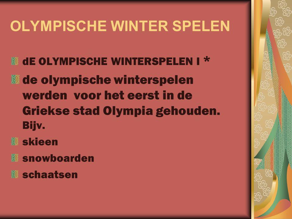 OLYMPISCHE WINTER SPELEN dE OLYMPISCHE WINTERSPELEN I * de olympische winterspelen werden voor het eerst in de Griekse stad Olympia gehouden. Bijv. sk
