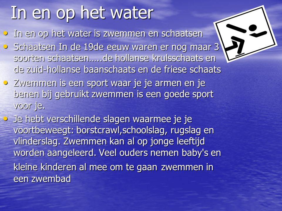 In en op het water In en op het water is zwemmen en schaatsen In en op het water is zwemmen en schaatsen Schaatsen In de 19de eeuw waren er nog maar 3 soorten schaatsen…..de hollanse krulsschaats en de zuid-hollanse baanschaats en de friese schaats Schaatsen In de 19de eeuw waren er nog maar 3 soorten schaatsen…..de hollanse krulsschaats en de zuid-hollanse baanschaats en de friese schaats Zwemmen is een sport waar je je armen en je benen bij gebruikt zwemmen is een goede sport voor je.