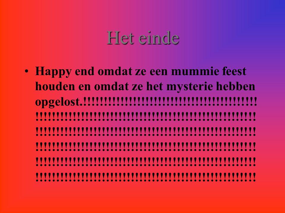 Heteinde Het einde Happy end omdat ze een mummie feest houden en omdat ze het mysterie hebben opgelost.!!!!!!!!!!!!!!!!!!!!!!!!!!!!!!!!!!!!!!!!!.