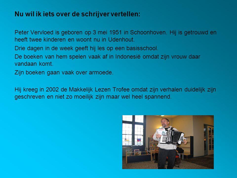 Nu wil ik iets over de schrijver vertellen: Peter Vervloed is geboren op 3 mei 1951 in Schoonhoven. Hij is getrouwd en heeft twee kinderen en woont nu