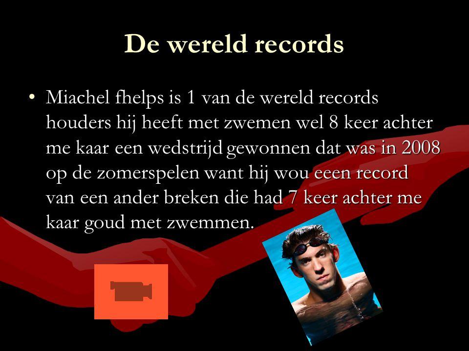 De wereld records Miachel fhelps is 1 van de wereld records houders hij heeft met zwemen wel 8 keer achter me kaar een wedstrijd gewonnen dat was in 2