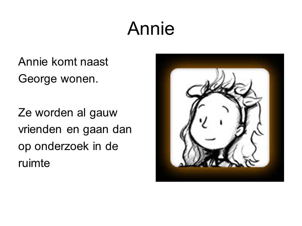 Annie Annie komt naast George wonen. Ze worden al gauw vrienden en gaan dan op onderzoek in de ruimte