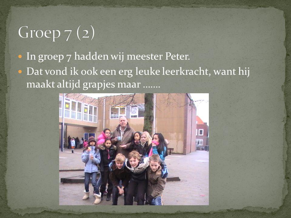 In groep 7 hadden wij meester Peter.