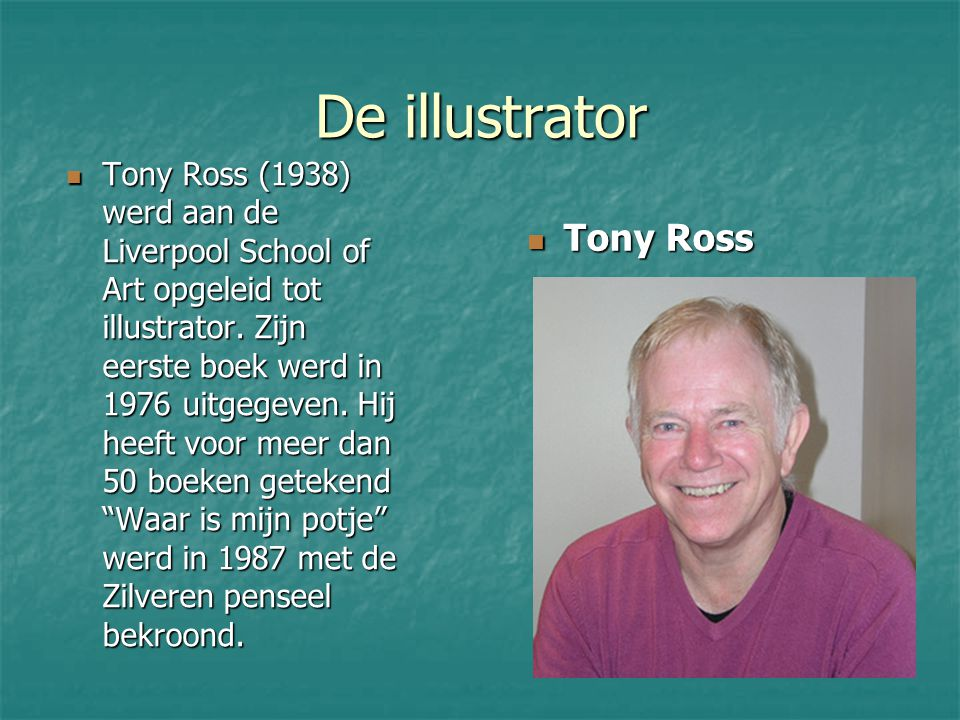 De illustrator Tony Ross (1938) werd aan de Liverpool School of Art opgeleid tot illustrator.