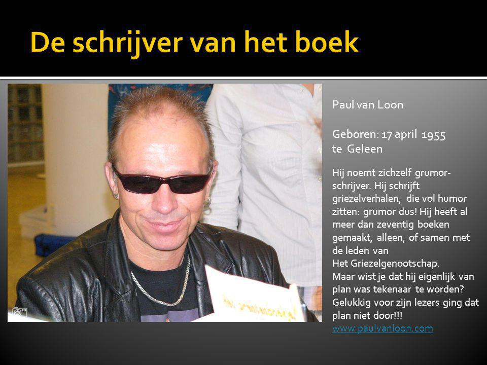 Paul van Loon Geboren: 17 april 1955 te Geleen Hij noemt zichzelf grumor- schrijver. Hij schrijft griezelverhalen, die vol humor zitten: grumor dus! H