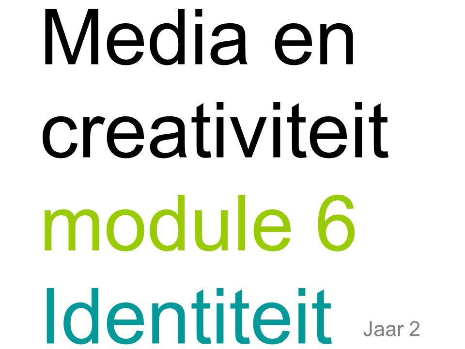 Media en creativiteit module 6 Identiteit Jaar 2
