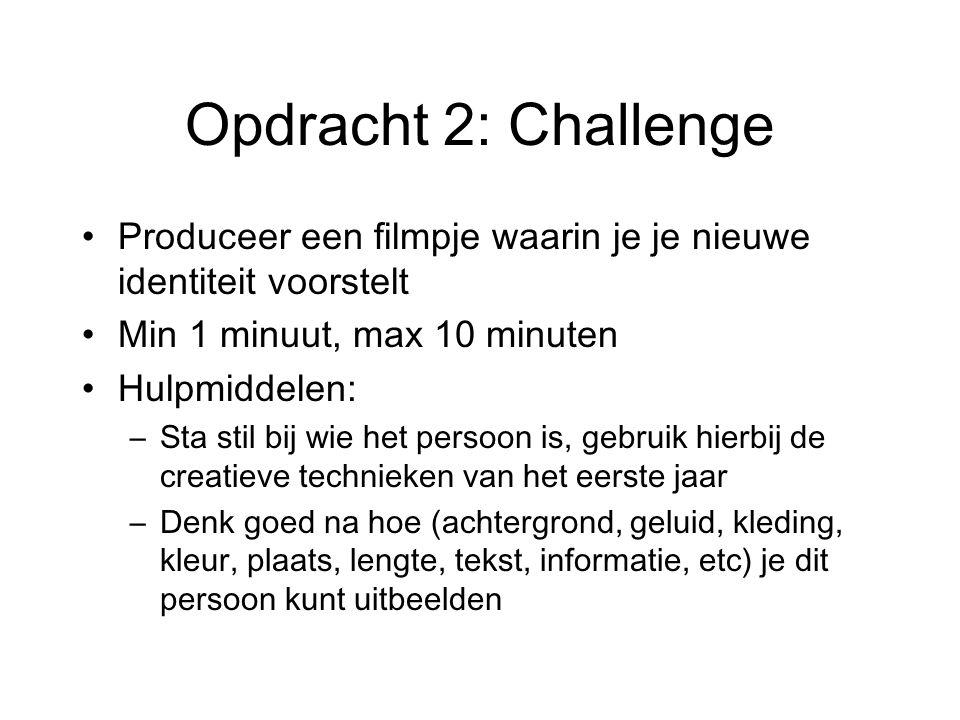 Opdracht 2: Challenge Produceer een filmpje waarin je je nieuwe identiteit voorstelt Min 1 minuut, max 10 minuten Hulpmiddelen: –Sta stil bij wie het