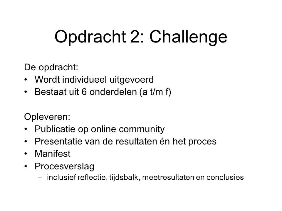 Opdracht 2: Challenge De opdracht: Wordt individueel uitgevoerd Bestaat uit 6 onderdelen (a t/m f) Opleveren: Publicatie op online community Presentat