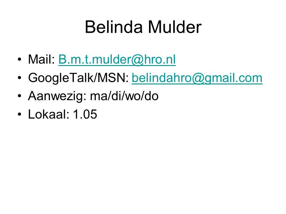 Belinda Mulder Mail: B.m.t.mulder@hro.nlB.m.t.mulder@hro.nl GoogleTalk/MSN: belindahro@gmail.combelindahro@gmail.com Aanwezig: ma/di/wo/do Lokaal: 1.05