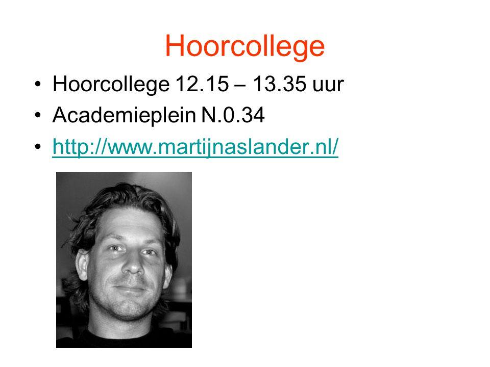 Hoorcollege Hoorcollege 12.15 – 13.35 uur Academieplein N.0.34 http://www.martijnaslander.nl/
