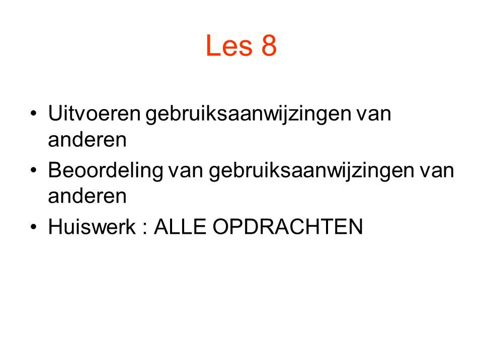 Les 8 Uitvoeren gebruiksaanwijzingen van anderen Beoordeling van gebruiksaanwijzingen van anderen Huiswerk : ALLE OPDRACHTEN