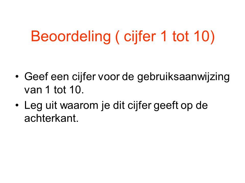 Beoordeling ( cijfer 1 tot 10) Geef een cijfer voor de gebruiksaanwijzing van 1 tot 10.