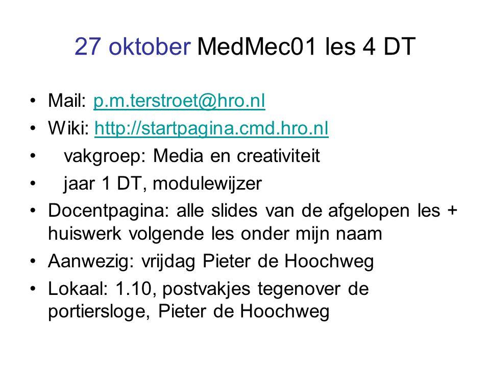 27 oktober MedMec01 les 4 DT Mail: p.m.terstroet@hro.nlp.m.terstroet@hro.nl Wiki: http://startpagina.cmd.hro.nlhttp://startpagina.cmd.hro.nl vakgroep: