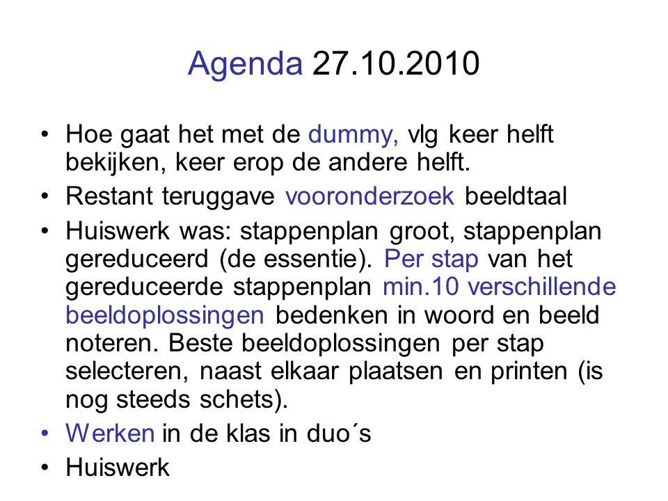 Agenda 27.10.2010 Hoe gaat het met de dummy, vlg keer helft bekijken, keer erop de andere helft. Restant teruggave vooronderzoek beeldtaal Huiswerk wa