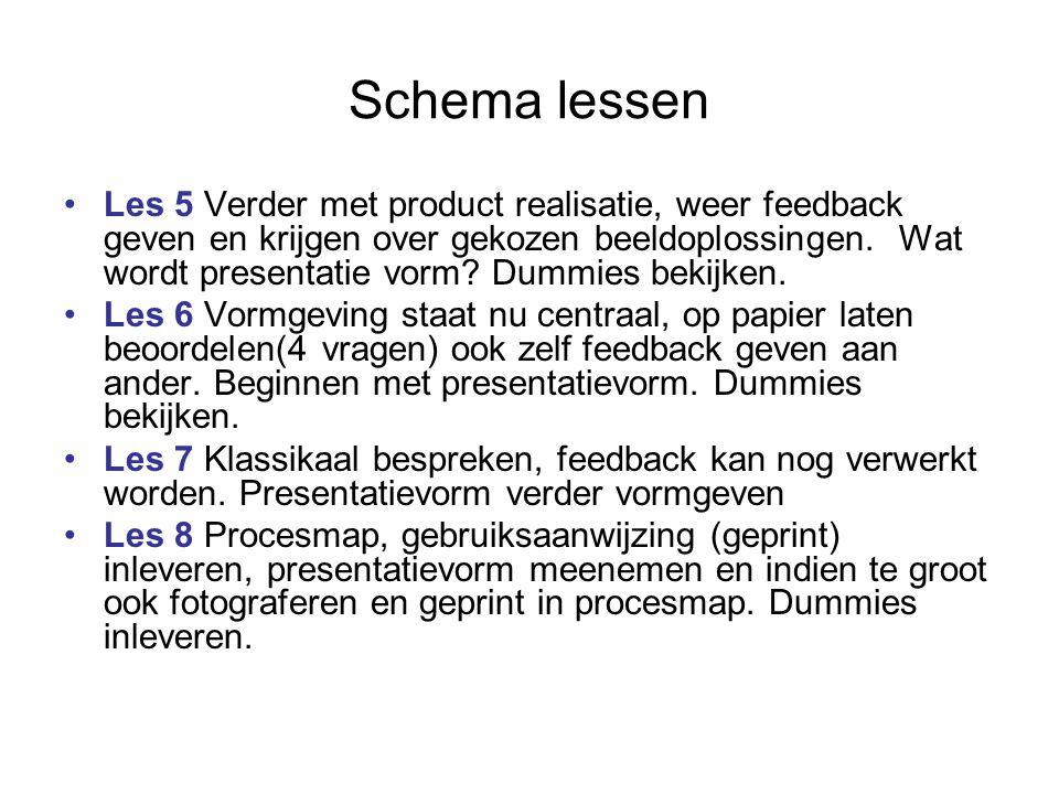Schema lessen Les 5 Verder met product realisatie, weer feedback geven en krijgen over gekozen beeldoplossingen. Wat wordt presentatie vorm? Dummies b