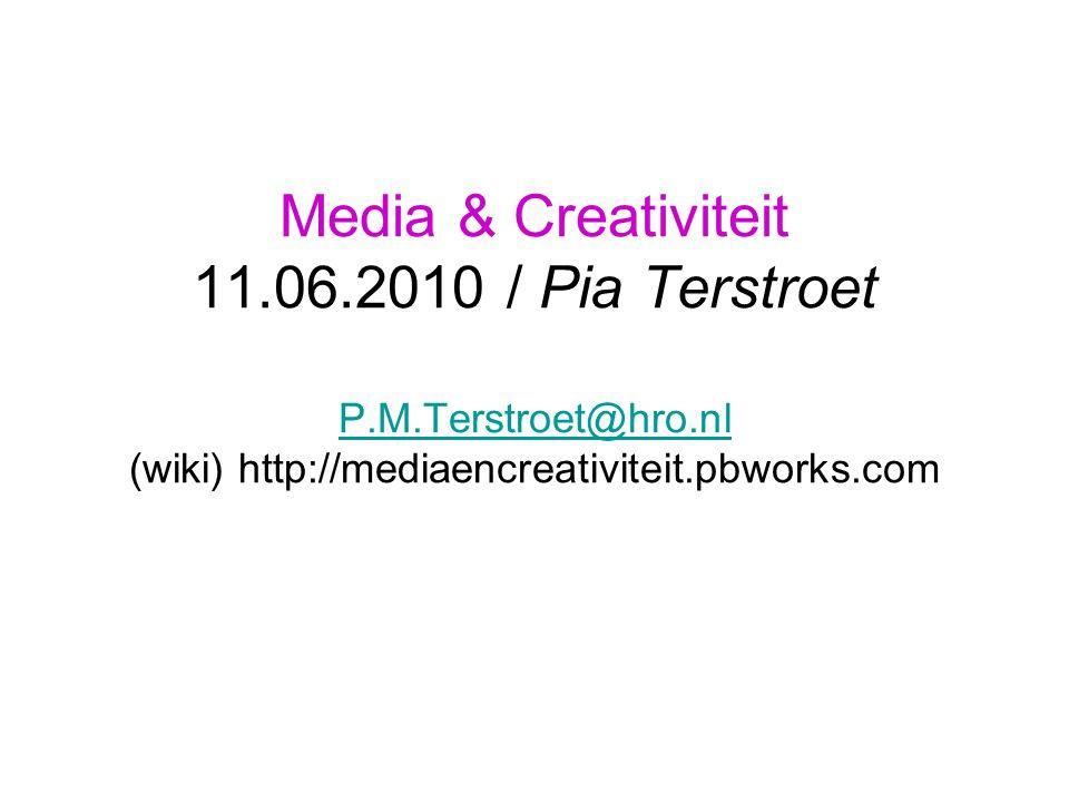 Media & Creativiteit 11.06.2010 / Pia Terstroet P.M.Terstroet@hro.nl (wiki) http://mediaencreativiteit.pbworks.com P.M.Terstroet@hro.nl