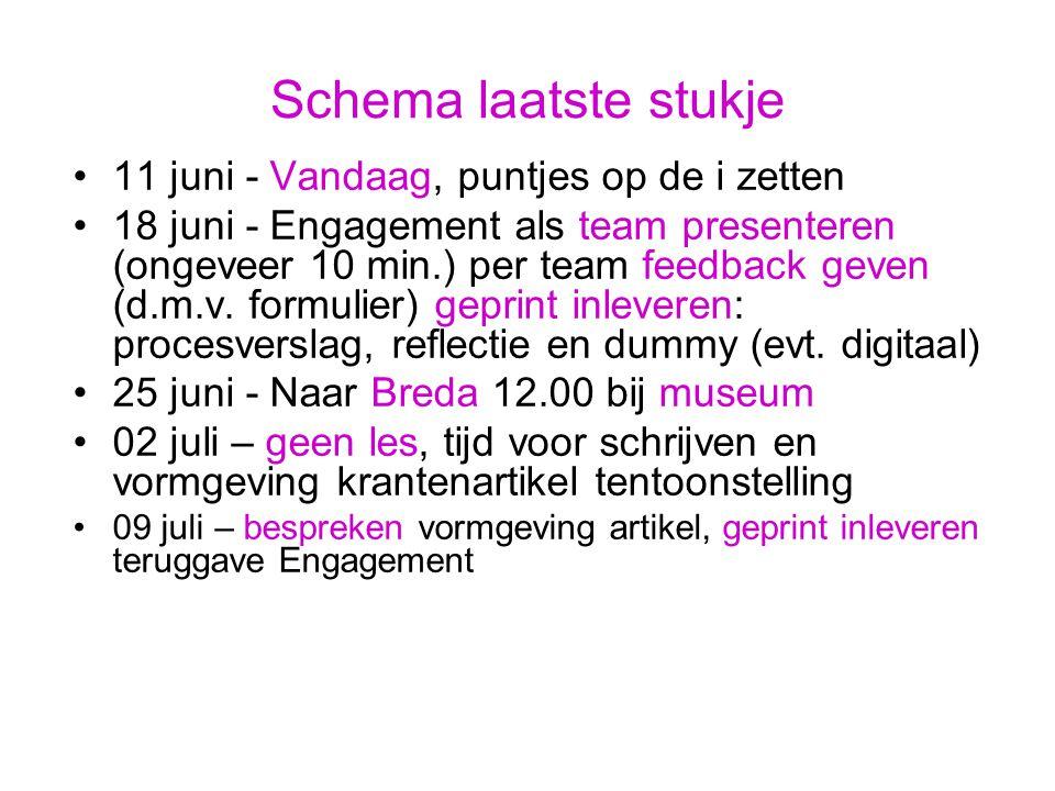 Schema laatste stukje 11 juni - Vandaag, puntjes op de i zetten 18 juni - Engagement als team presenteren (ongeveer 10 min.) per team feedback geven (d.m.v.