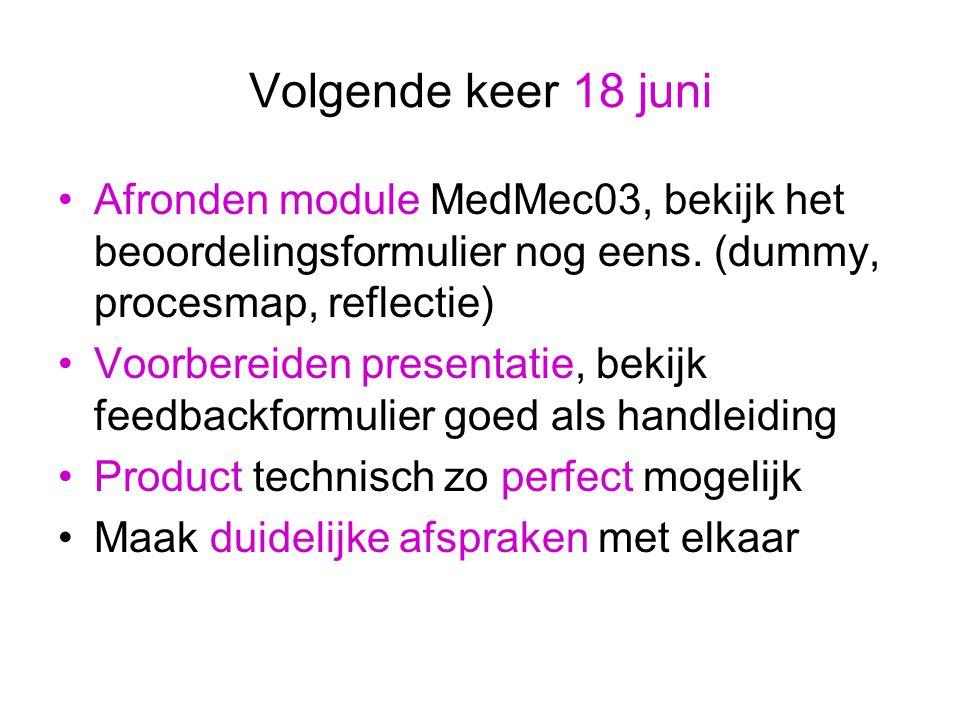 Volgende keer 18 juni Afronden module MedMec03, bekijk het beoordelingsformulier nog eens.