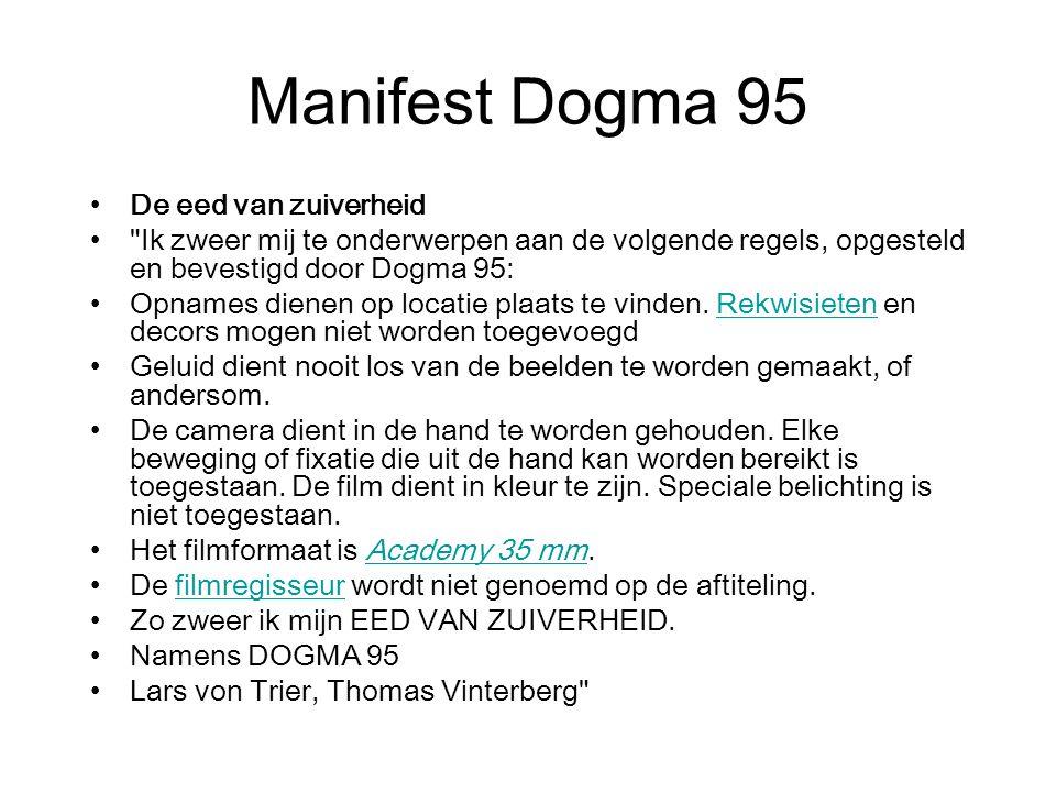 Manifest Dogma 95 De eed van zuiverheid Ik zweer mij te onderwerpen aan de volgende regels, opgesteld en bevestigd door Dogma 95: Opnames dienen op locatie plaats te vinden.