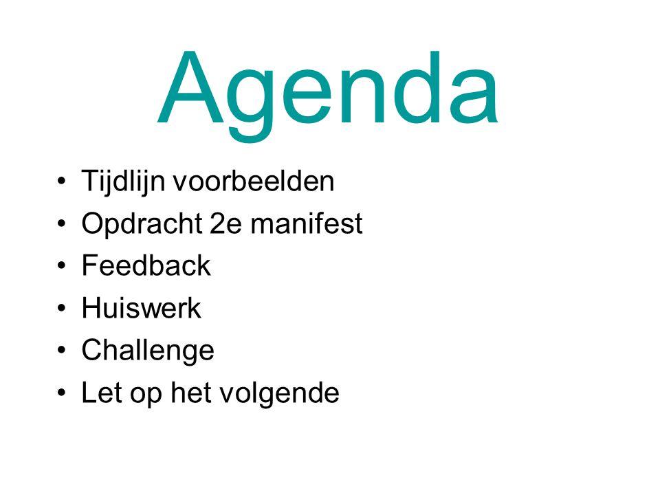 Agenda Tijdlijn voorbeelden Opdracht 2e manifest Feedback Huiswerk Challenge Let op het volgende