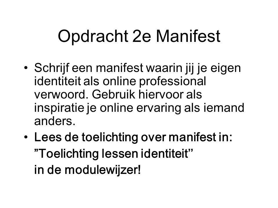 Opdracht 2e Manifest Schrijf een manifest waarin jij je eigen identiteit als online professional verwoord.