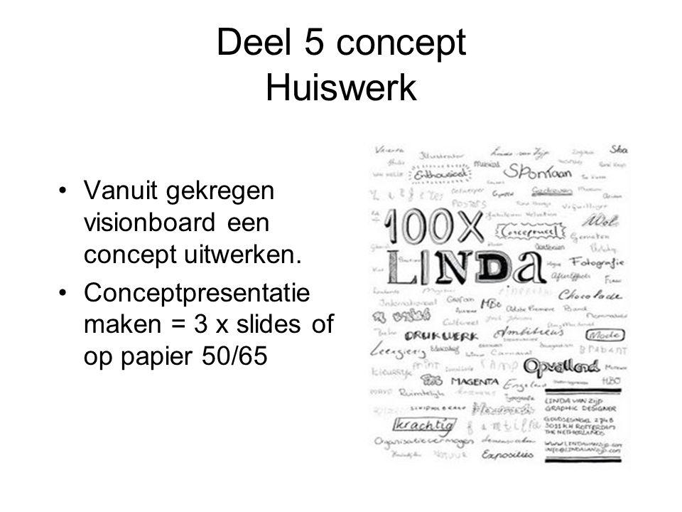 Deel 5 concept Huiswerk Vanuit gekregen visionboard een concept uitwerken. Conceptpresentatie maken = 3 x slides of op papier 50/65