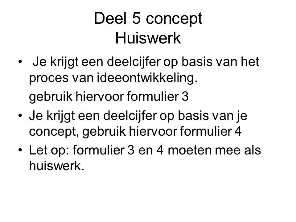Deel 5 concept Huiswerk Je krijgt een deelcijfer op basis van het proces van ideeontwikkeling. gebruik hiervoor formulier 3 Je krijgt een deelcijfer o