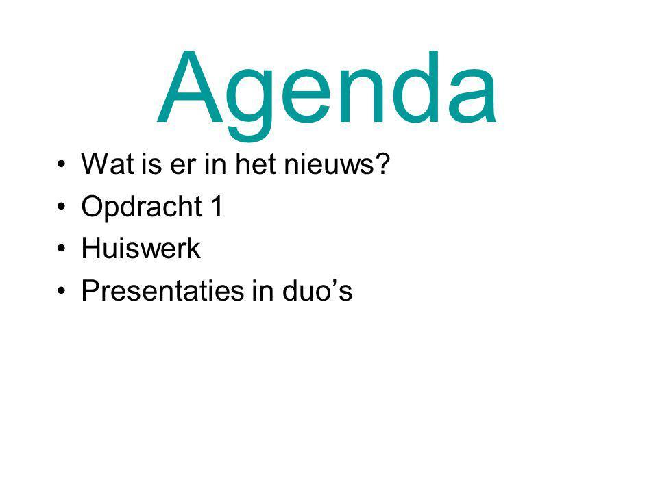 Agenda Wat is er in het nieuws? Opdracht 1 Huiswerk Presentaties in duo's