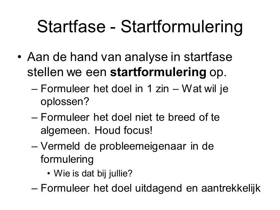 Startfase - Startformulering Aan de hand van analyse in startfase stellen we een startformulering op. –Formuleer het doel in 1 zin – Wat wil je oploss
