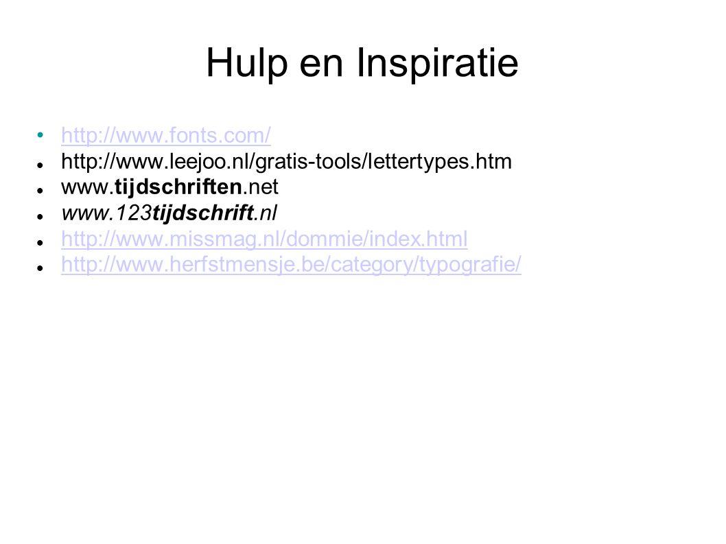 Hulp en Inspiratie http://www.fonts.com/ http://www.leejoo.nl/gratis-tools/lettertypes.htm www.tijdschriften.net www.123tijdschrift.nl http://www.missmag.nl/dommie/index.html http://www.herfstmensje.be/category/typografie/