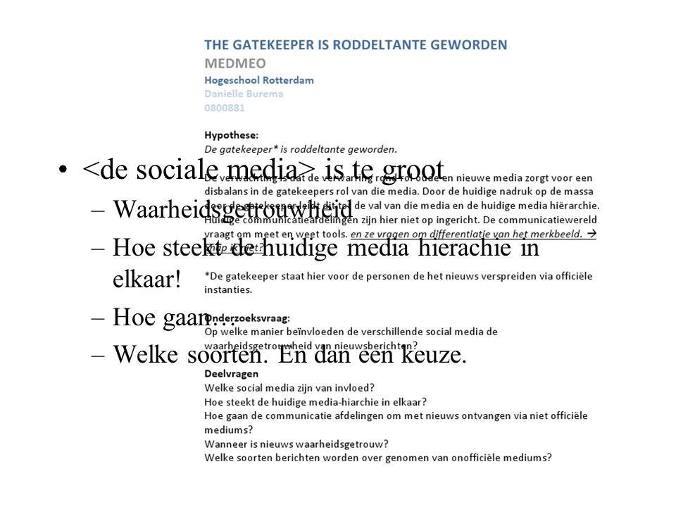 is te groot –Waarheidsgetrouwheid –Hoe steekt de huidige media hierachie in elkaar! –Hoe gaan… –Welke soorten. En dan een keuze.