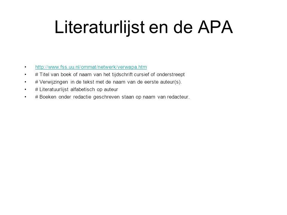 Literaturlijst en de APA http://www.fss.uu.nl/ommat/netwerk/verwapa.htm # Titel van boek of naam van het tijdschrift cursief of onderstreept # Verwijz