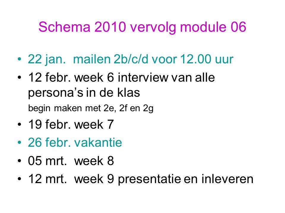 Schema 2010 vervolg module 06 22 jan. mailen 2b/c/d voor 12.00 uur 12 febr. week 6 interview van alle persona's in de klas begin maken met 2e, 2f en 2