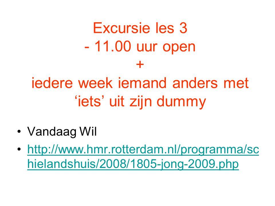 Excursie les 3 - 11.00 uur open + iedere week iemand anders met 'iets' uit zijn dummy Vandaag Wil http://www.hmr.rotterdam.nl/programma/sc hielandshuis/2008/1805-jong-2009.phphttp://www.hmr.rotterdam.nl/programma/sc hielandshuis/2008/1805-jong-2009.php