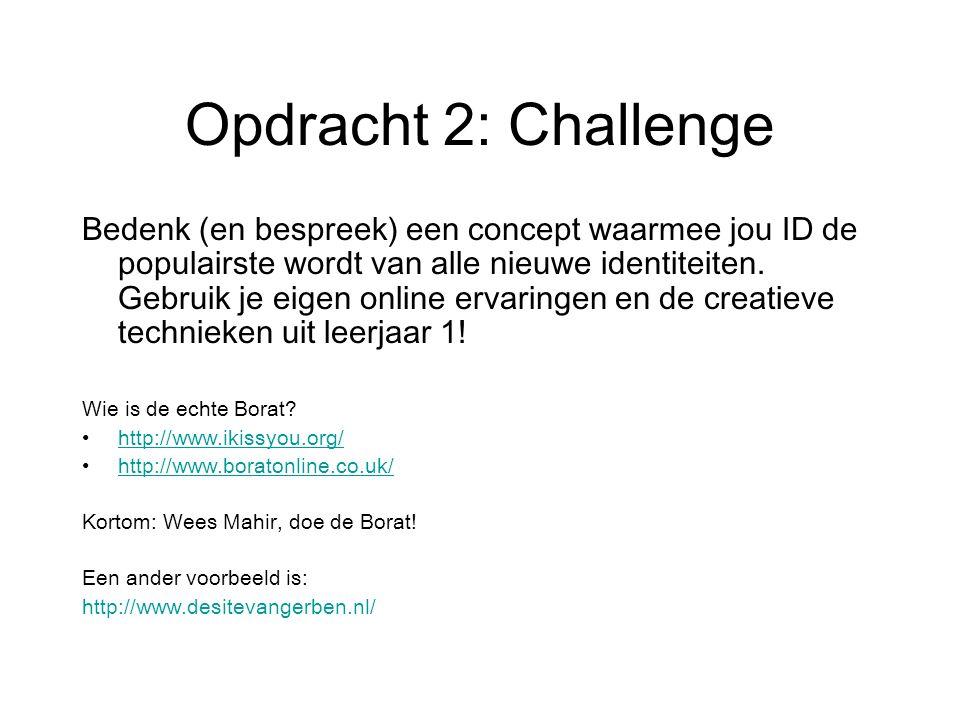 Opdracht 2: Challenge Bedenk (en bespreek) een concept waarmee jou ID de populairste wordt van alle nieuwe identiteiten. Gebruik je eigen online ervar