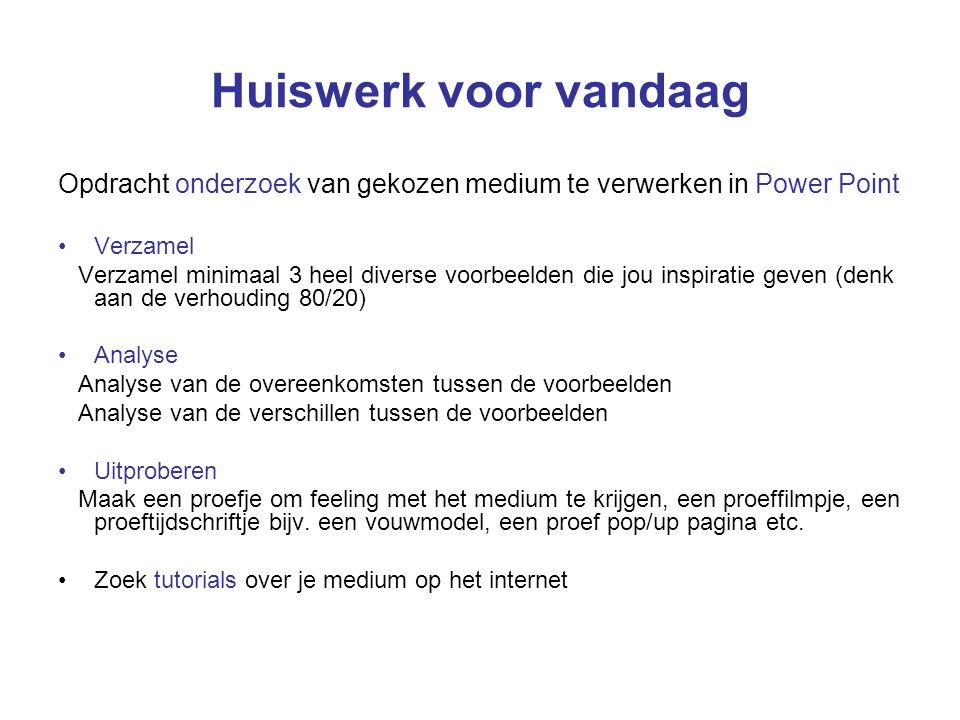 Huiswerk voor vandaag Opdracht onderzoek van gekozen medium te verwerken in Power Point Verzamel Verzamel minimaal 3 heel diverse voorbeelden die jou