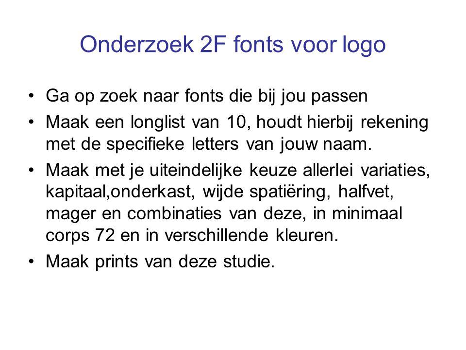 Onderzoek 2F fonts voor logo Ga op zoek naar fonts die bij jou passen Maak een longlist van 10, houdt hierbij rekening met de specifieke letters van jouw naam.