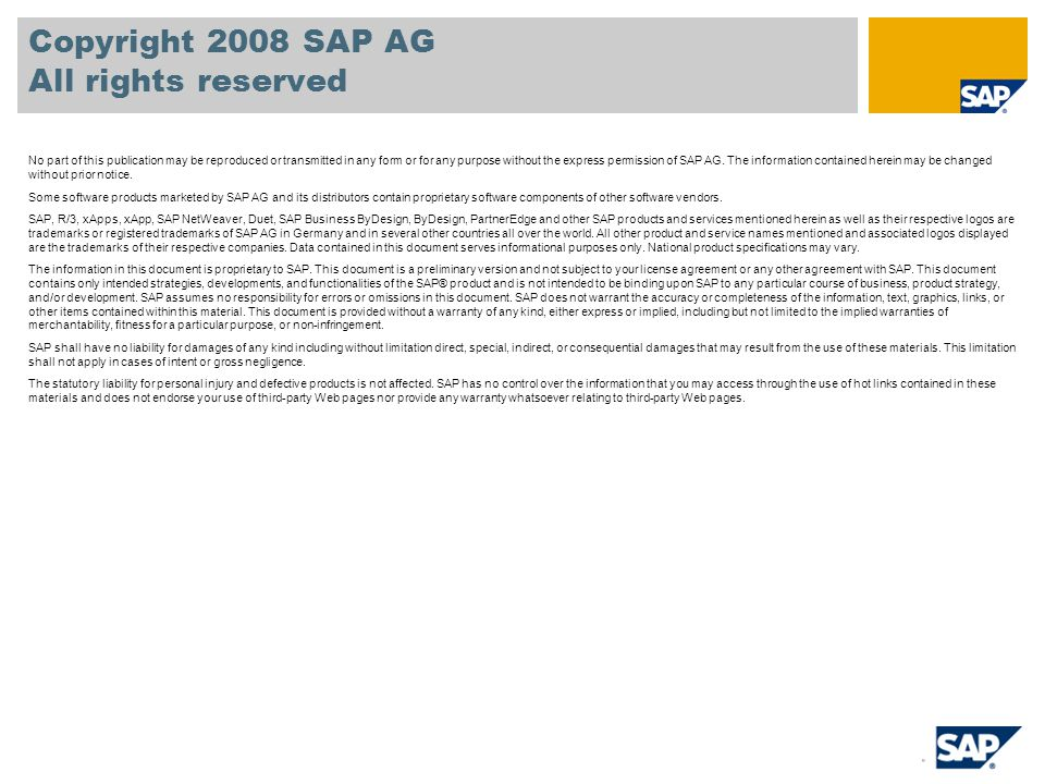 Copyright 2008 SAP AG All rights reserved No part of this publication may be reproduced or transmitted in any form or for any purpose without the express permission of SAP AG.