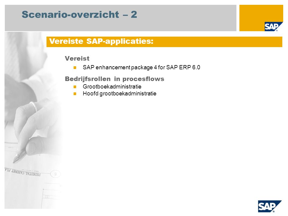 Scenario-overzicht – 2 Vereist SAP enhancement package 4 for SAP ERP 6.0 Bedrijfsrollen in procesflows Grootboekadministratie Hoofd grootboekadministratie Vereiste SAP-applicaties: