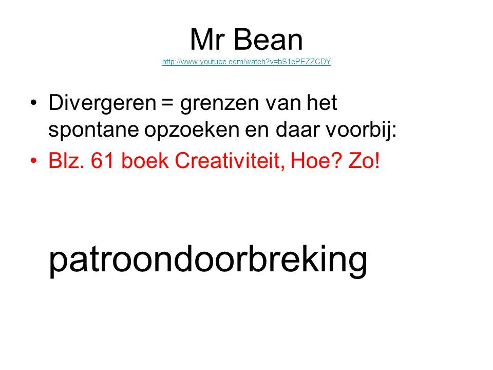 Mr Bean http://www.youtube.com/watch?v=bS1ePEZZCDY http://www.youtube.com/watch?v=bS1ePEZZCDY Divergeren = grenzen van het spontane opzoeken en daar voorbij: Blz.