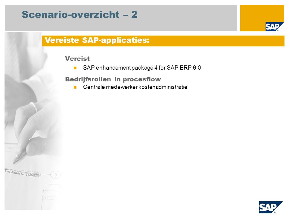 Scenario-overzicht – 2 Vereist SAP enhancement package 4 for SAP ERP 6.0 Bedrijfsrollen in procesflow Centrale medewerker kostenadministratie Vereiste SAP-applicaties: