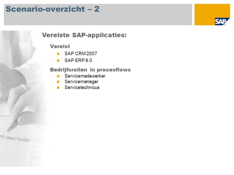 Scenario-overzicht – 2 Vereist SAP CRM 2007 SAP ERP 6.0 Bedrijfsrollen in procesflows Servicemedewerker Servicemanager Servicetechnicus Vereiste SAP-applicaties: